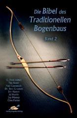 Die Bibel des Traditionellen Bogenbaus Bd. 2