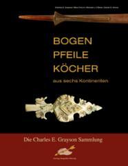 BOGEN, PFEILE, KÖCHER aus sechs Kontinenten Die Charles E. Grayson Sammlung