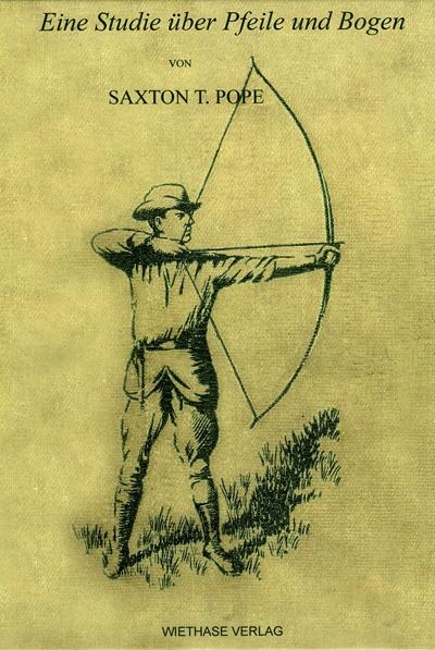 Saxton Pope: Eine Studie über Pfeile und Bogen