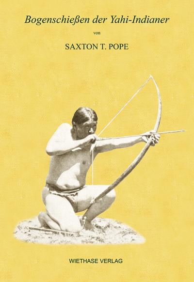 Saxton Pope: Bogenschießen der Yahi-Indianer