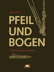 Pfeil und Bogen - von der Altsteinzeit bis zum Mittelalter